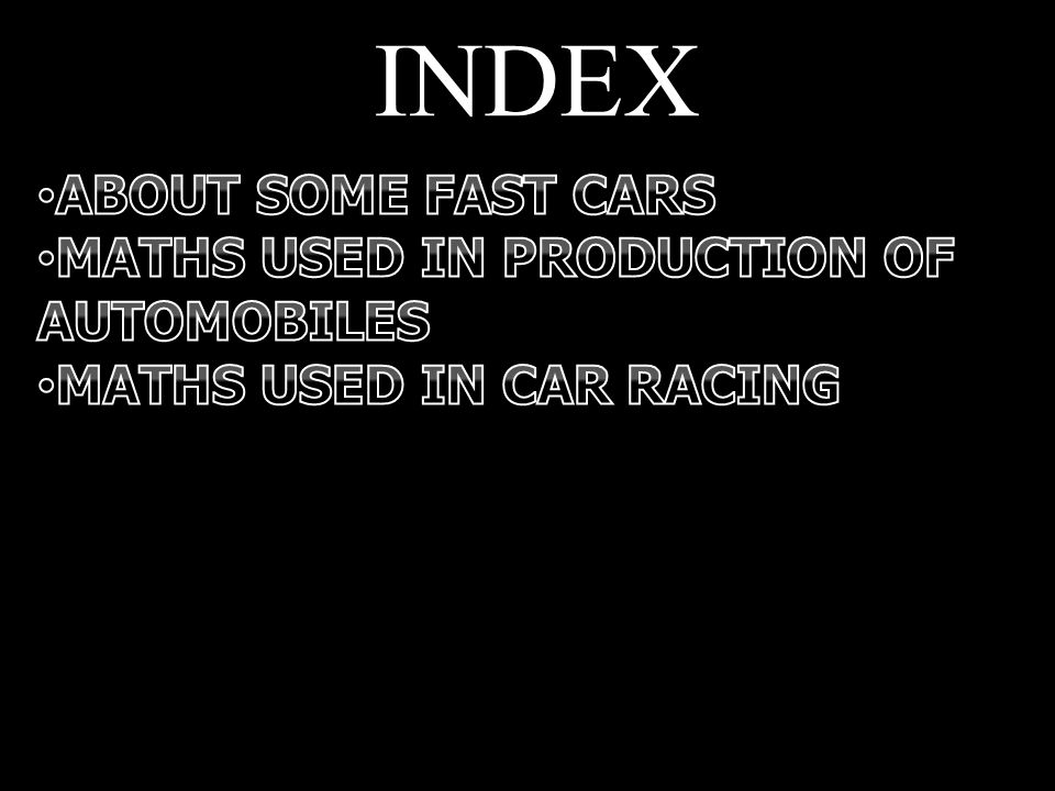 INDEX ABOUT SOME FAST CARS MATHS USED IN PRODUCTION OF AUTOMOBILES