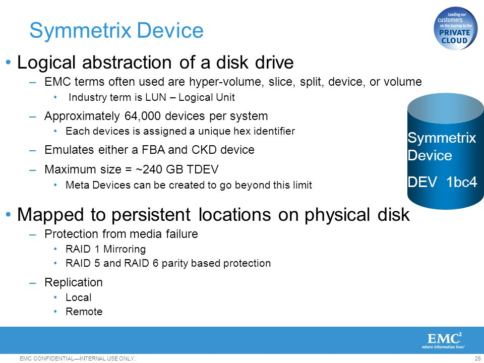 Symmetrix Device Logical abstraction of a disk drive