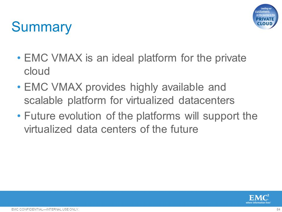 Summary EMC VMAX is an ideal platform for the private cloud
