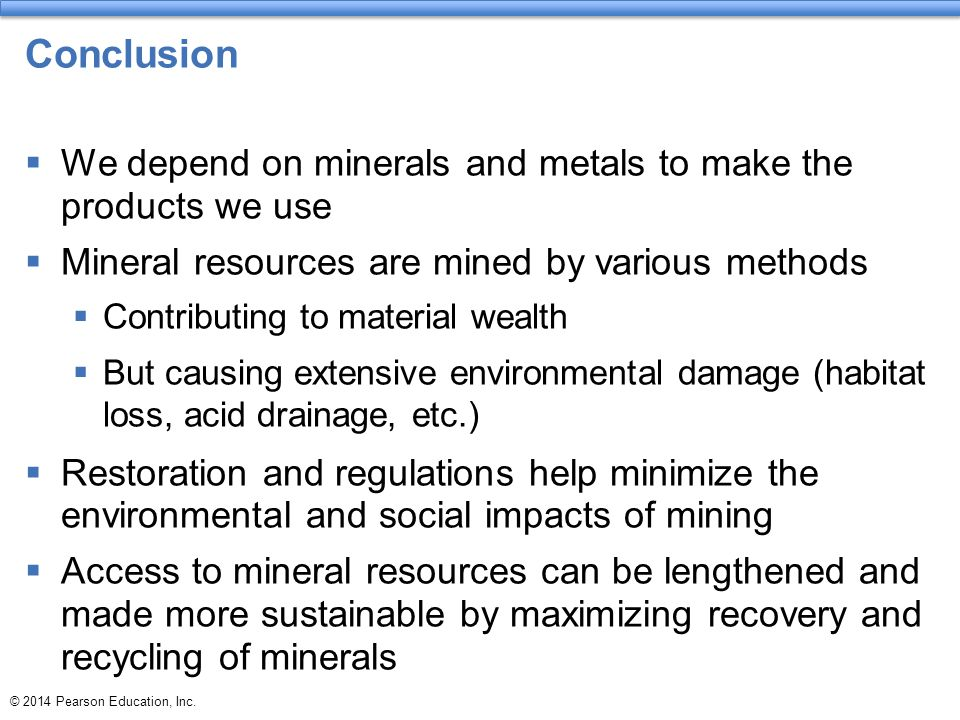 Conclusion We depend on minerals and metals to make the products we use. Mineral resources are mined by various methods.