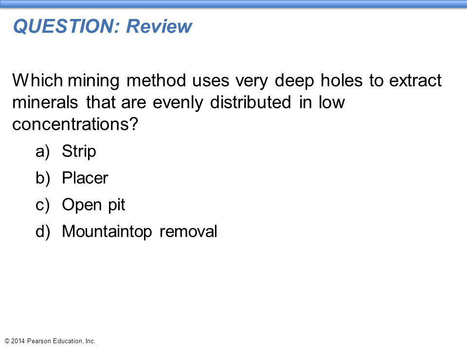 QUESTION: Review Which mining method uses very deep holes to extract minerals that are evenly distributed in low concentrations