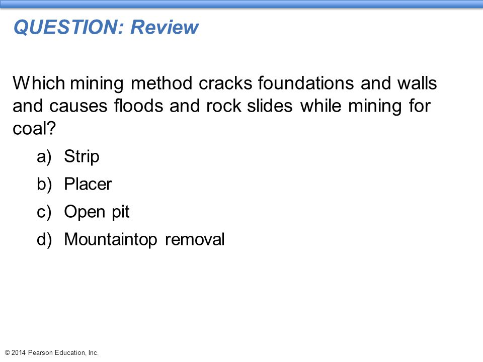 QUESTION: Review Which mining method cracks foundations and walls and causes floods and rock slides while mining for coal