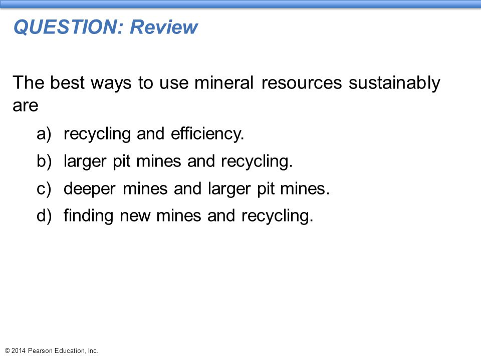 QUESTION: Review The best ways to use mineral resources sustainably are. recycling and efficiency.