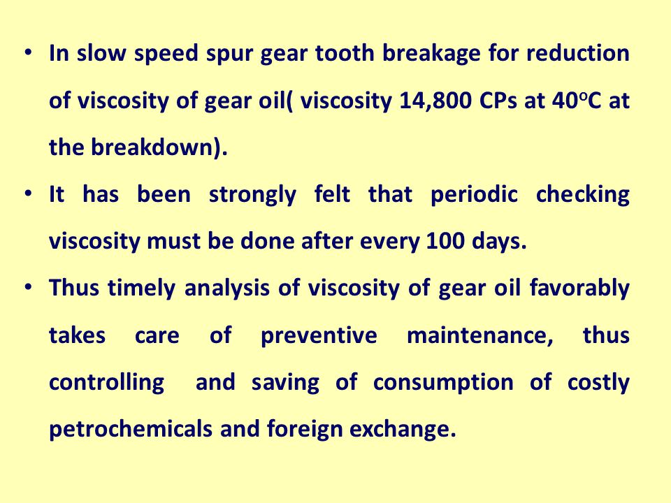 In slow speed spur gear tooth breakage for reduction of viscosity of gear oil( viscosity 14,800 CPs at 40oC at the breakdown).