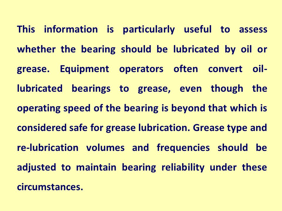 This information is particularly useful to assess whether the bearing should be lubricated by oil or grease.