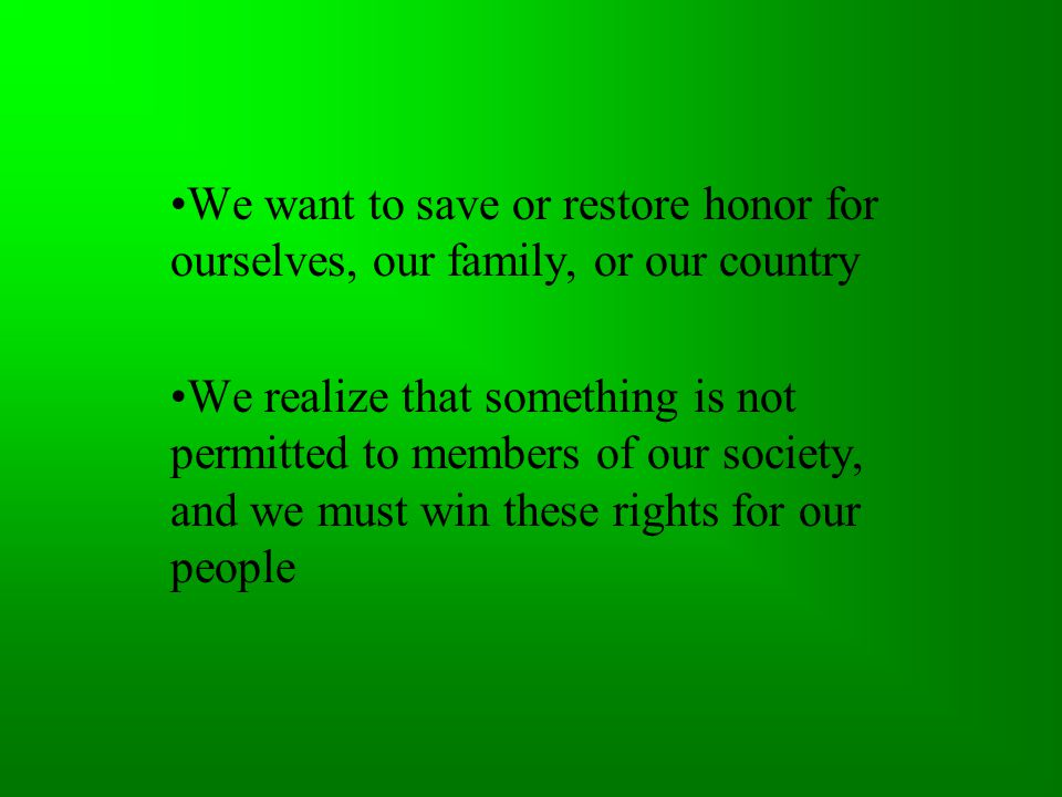 We want to save or restore honor for ourselves, our family, or our country