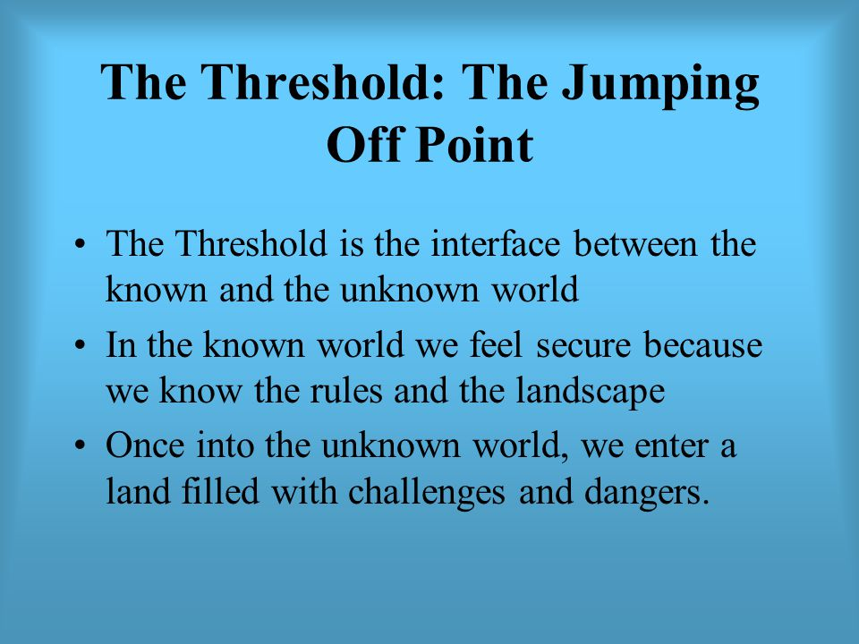The Threshold: The Jumping Off Point