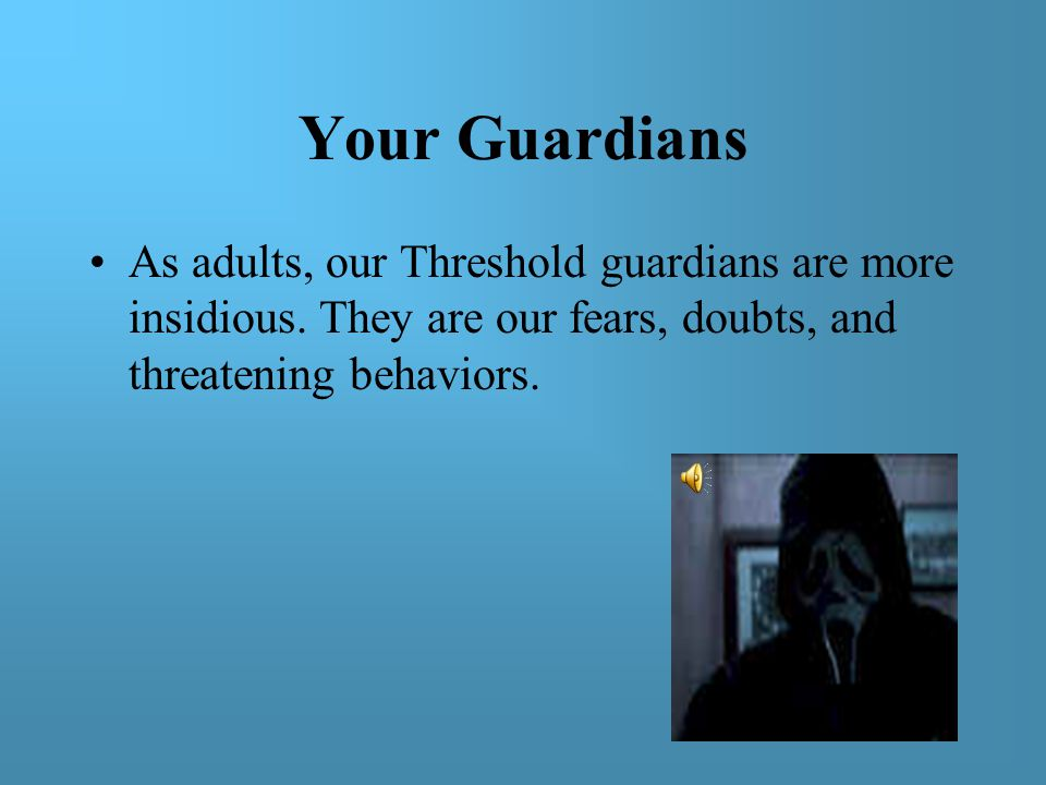 Your Guardians As adults, our Threshold guardians are more insidious.