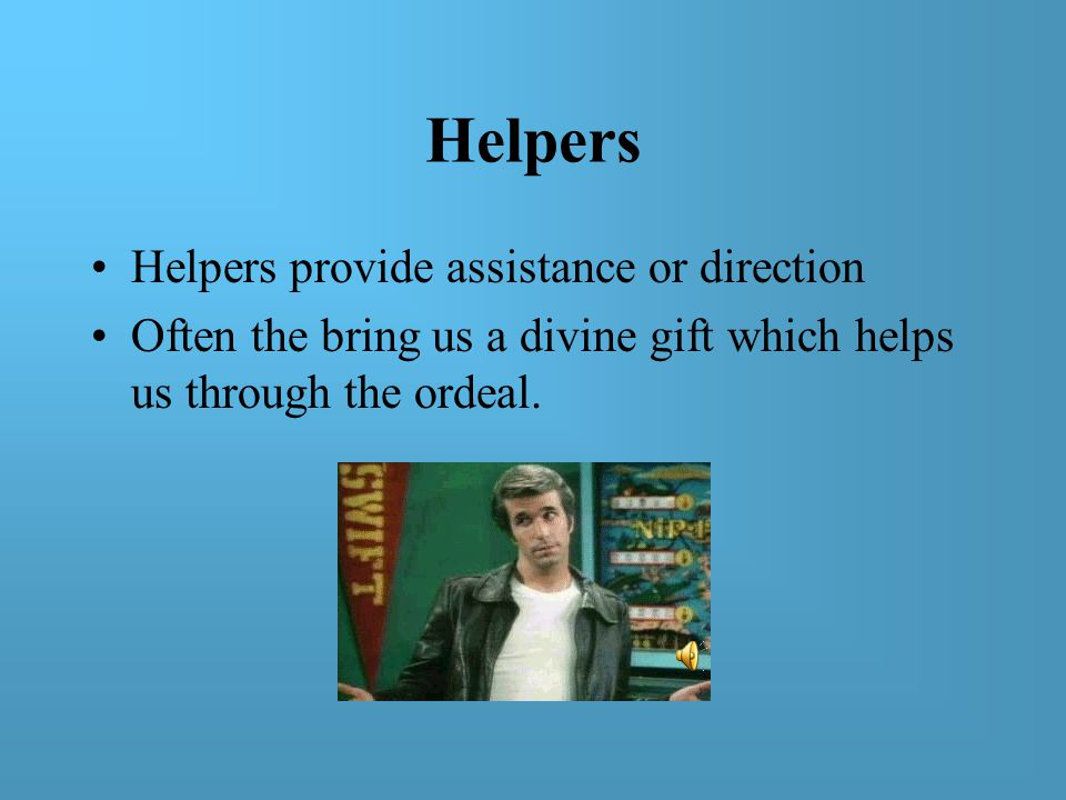 Helpers Helpers provide assistance or direction