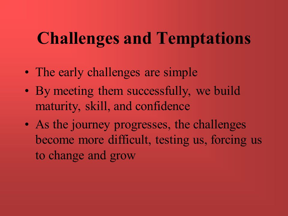 Challenges and Temptations