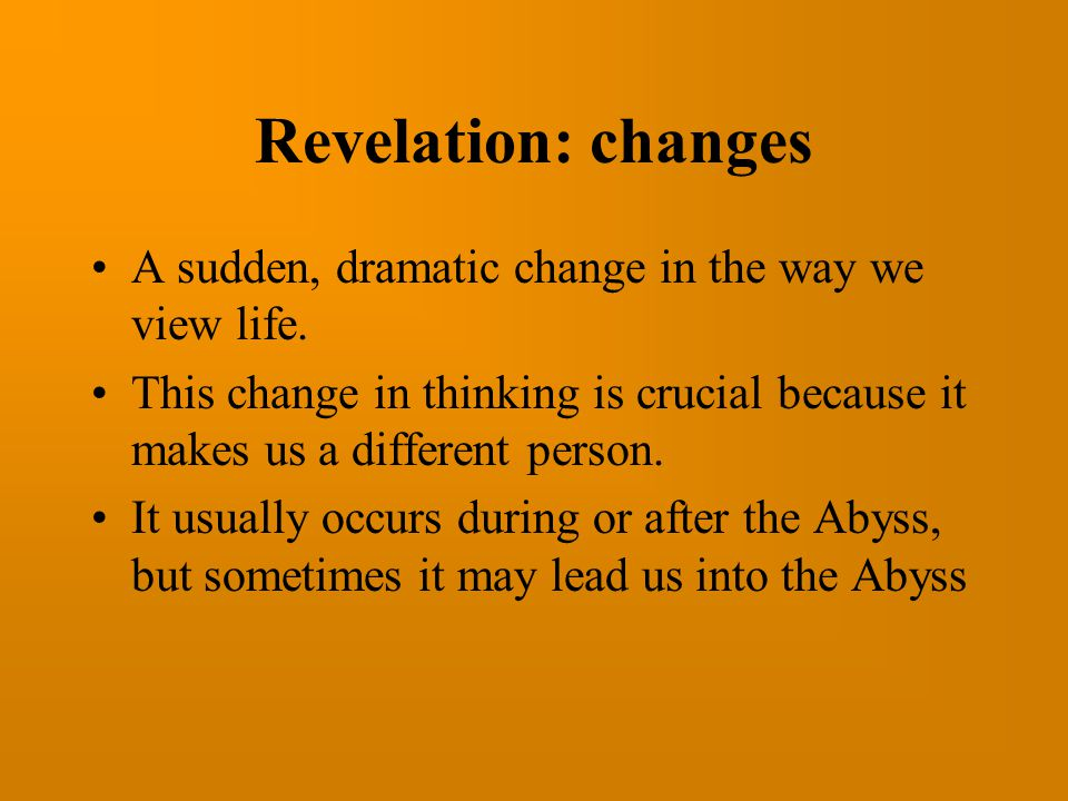 Revelation: changes A sudden, dramatic change in the way we view life.