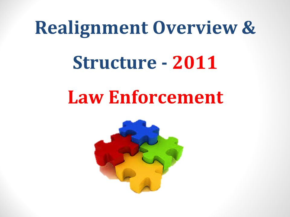 Realignment Overview & Structure - 2011 Law Enforcement