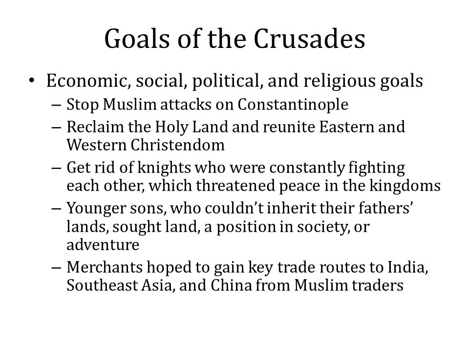 Goals of the Crusades Economic, social, political, and religious goals