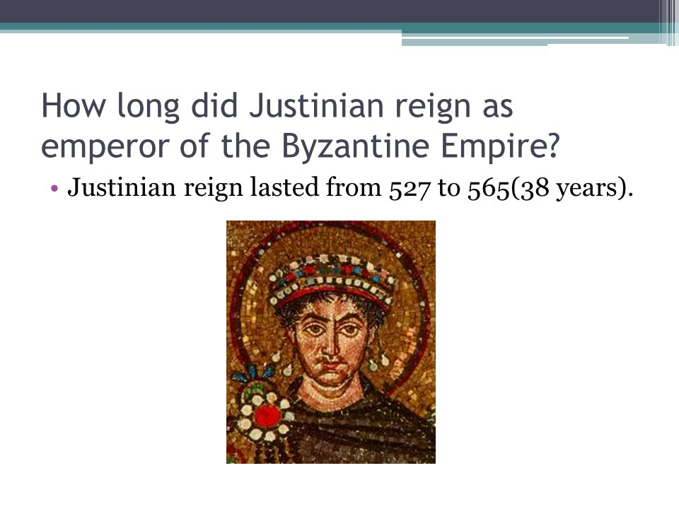 How long did Justinian reign as emperor of the Byzantine Empire
