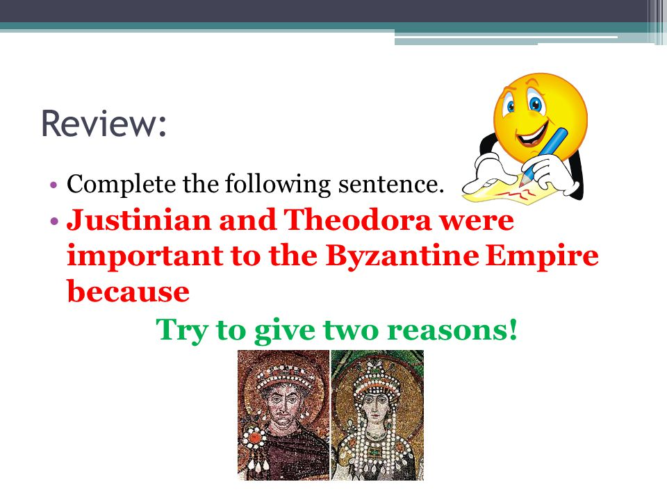 Review: Complete the following sentence. Justinian and Theodora were important to the Byzantine Empire because.