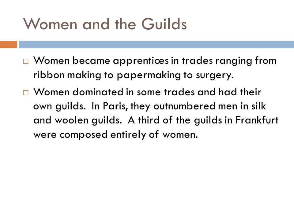 Women and the Guilds Women became apprentices in trades ranging from ribbon making to papermaking to surgery.
