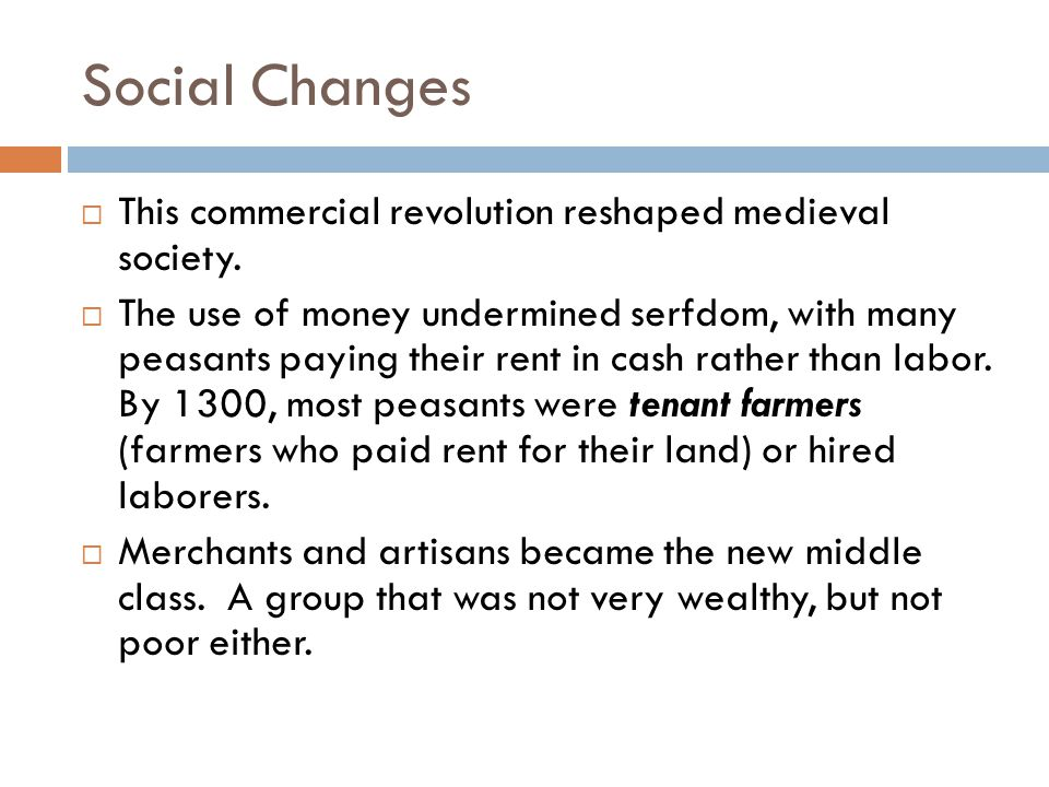 Social Changes This commercial revolution reshaped medieval society.