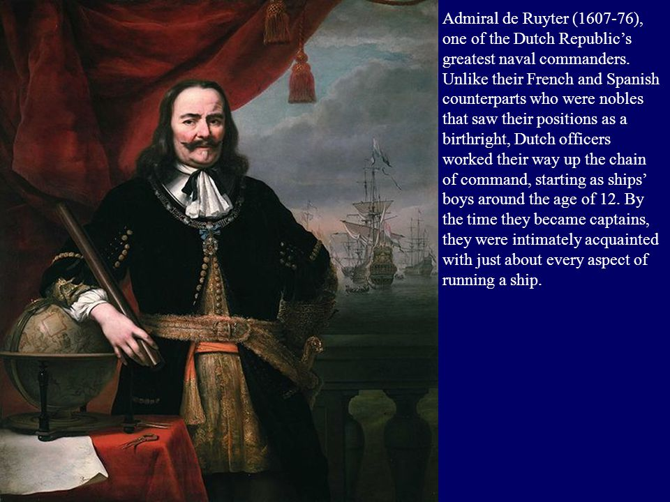 Admiral de Ruyter (1607-76), one of the Dutch Republic's greatest naval commanders.