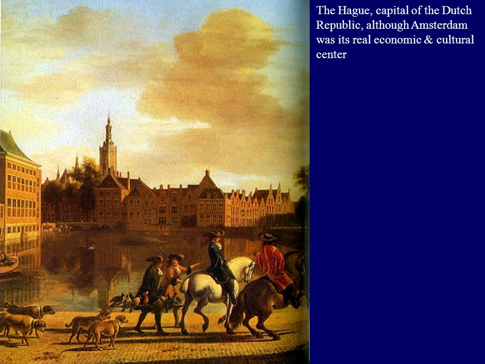 The Hague, capital of the Dutch Republic, although Amsterdam was its real economic & cultural center