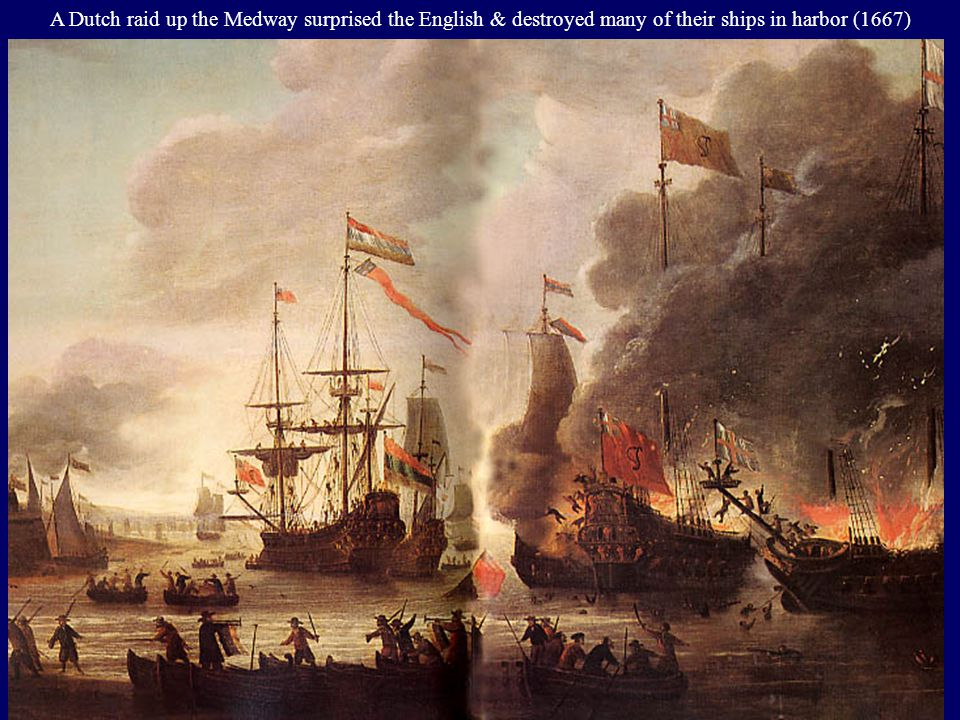 A Dutch raid up the Medway surprised the English & destroyed many of their ships in harbor (1667)
