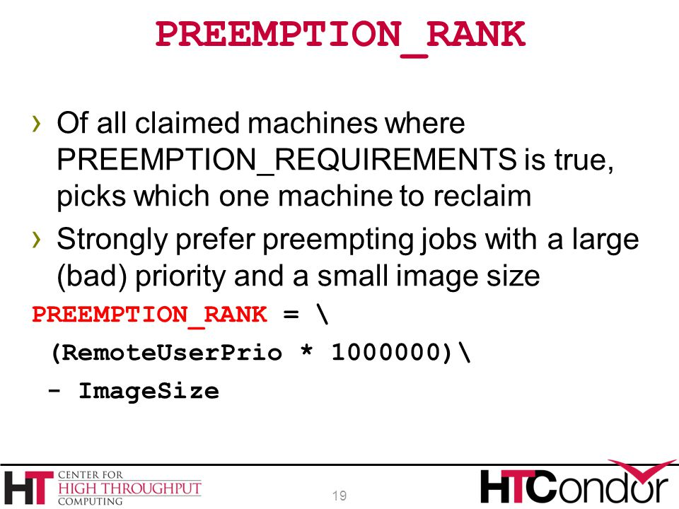 PREEMPTION_RANK Of all claimed machines where PREEMPTION_REQUIREMENTS is true, picks which one machine to reclaim.