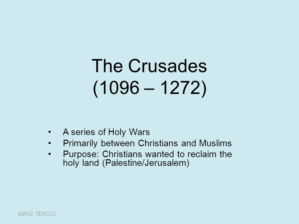 The Crusades (1096 – 1272) A series of Holy Wars