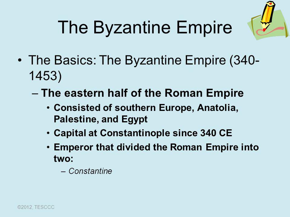 The Byzantine Empire The Basics: The Byzantine Empire (340-1453)