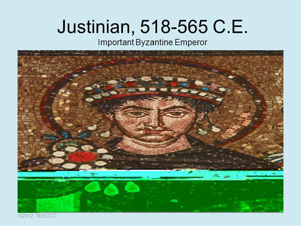 Justinian, 518-565 C.E. Important Byzantine Emperor