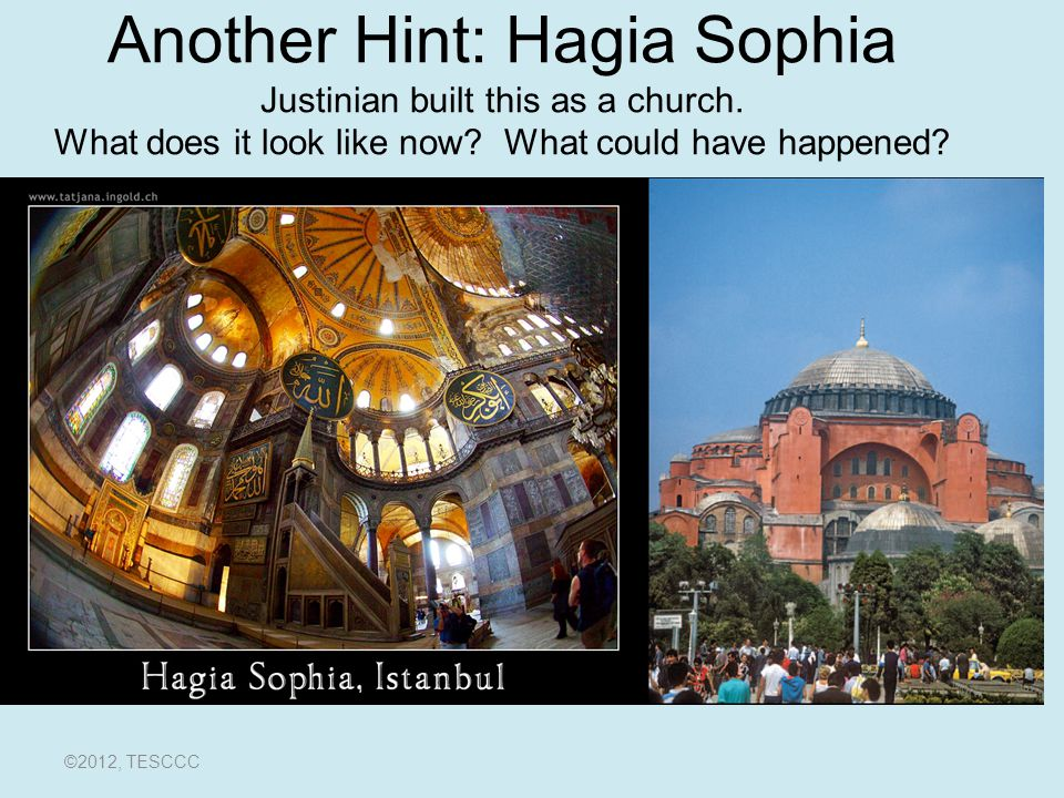 Another Hint: Hagia Sophia Justinian built this as a church
