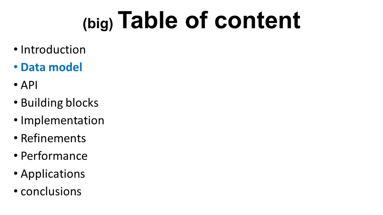 (big) Table of content Introduction Data model API Building blocks