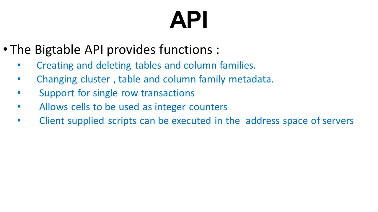 API The Bigtable API provides functions :
