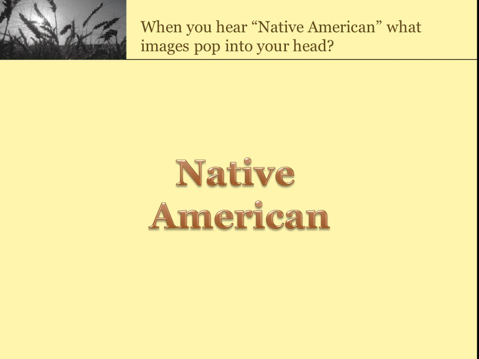 When you hear Native American what images pop into your head