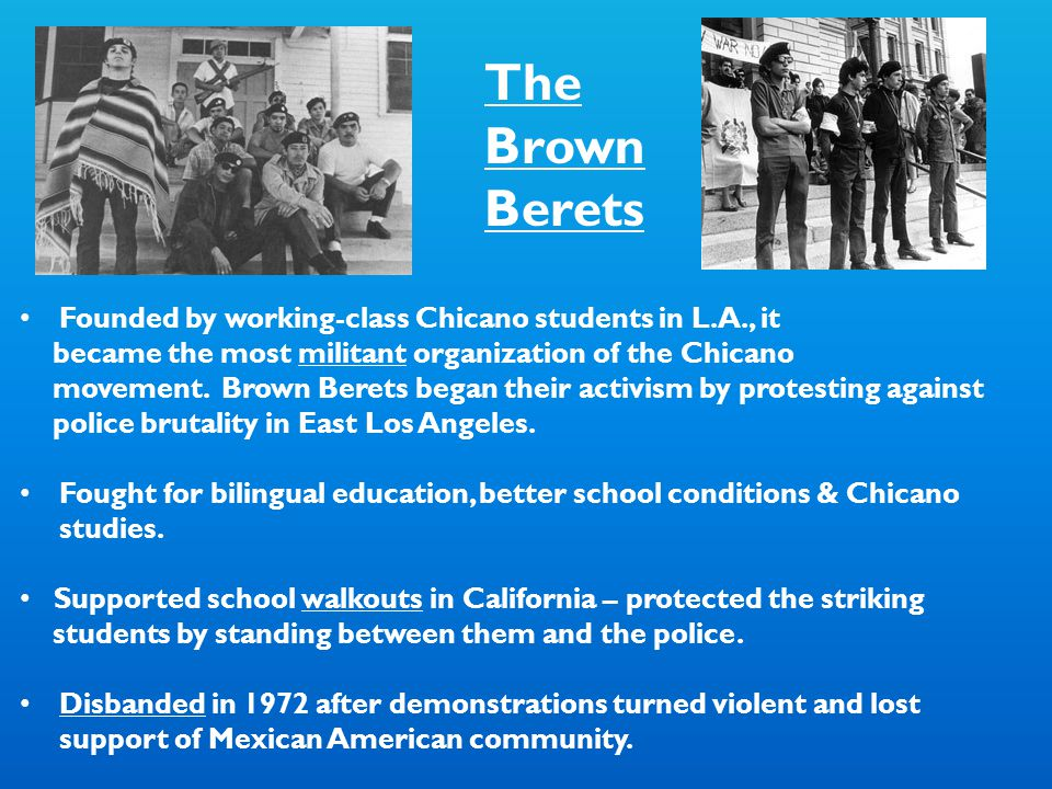 The Brown Berets Founded by working-class Chicano students in L.A., it
