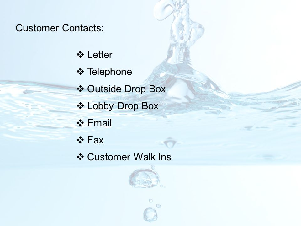 Customer Contacts: Letter Telephone Outside Drop Box Lobby Drop Box Email Fax Customer Walk Ins