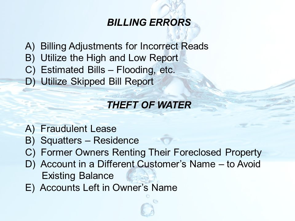 BILLING ERRORS A) Billing Adjustments for Incorrect Reads. B) Utilize the High and Low Report. C) Estimated Bills – Flooding, etc.