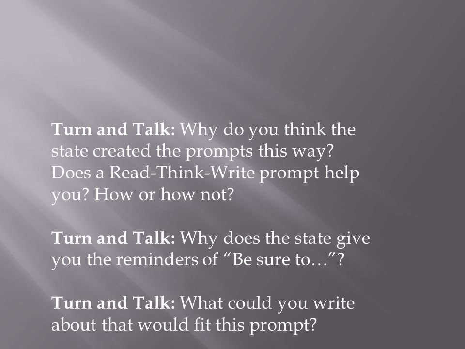 Turn and Talk: Why do you think the state created the prompts this way