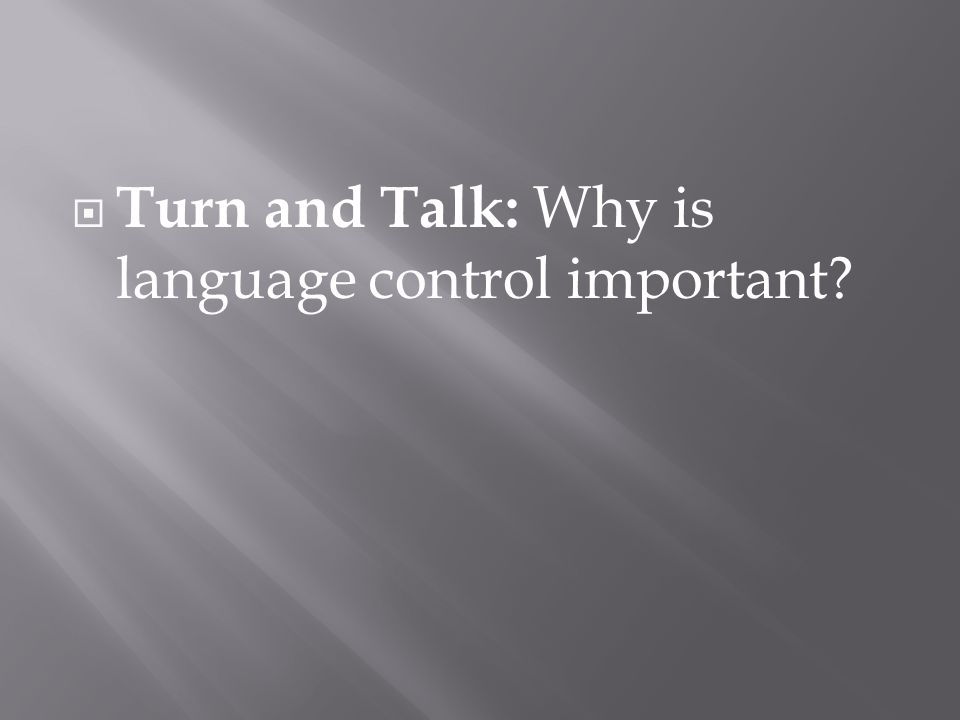 Turn and Talk: Why is language control important