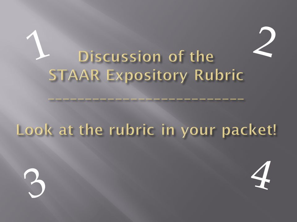 1 2. Discussion of the STAAR Expository Rubric __________________________ Look at the rubric in your packet!