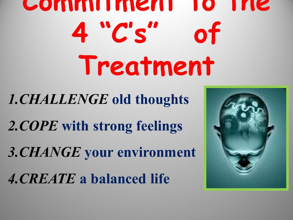 Commitment to the 4 C's of Treatment