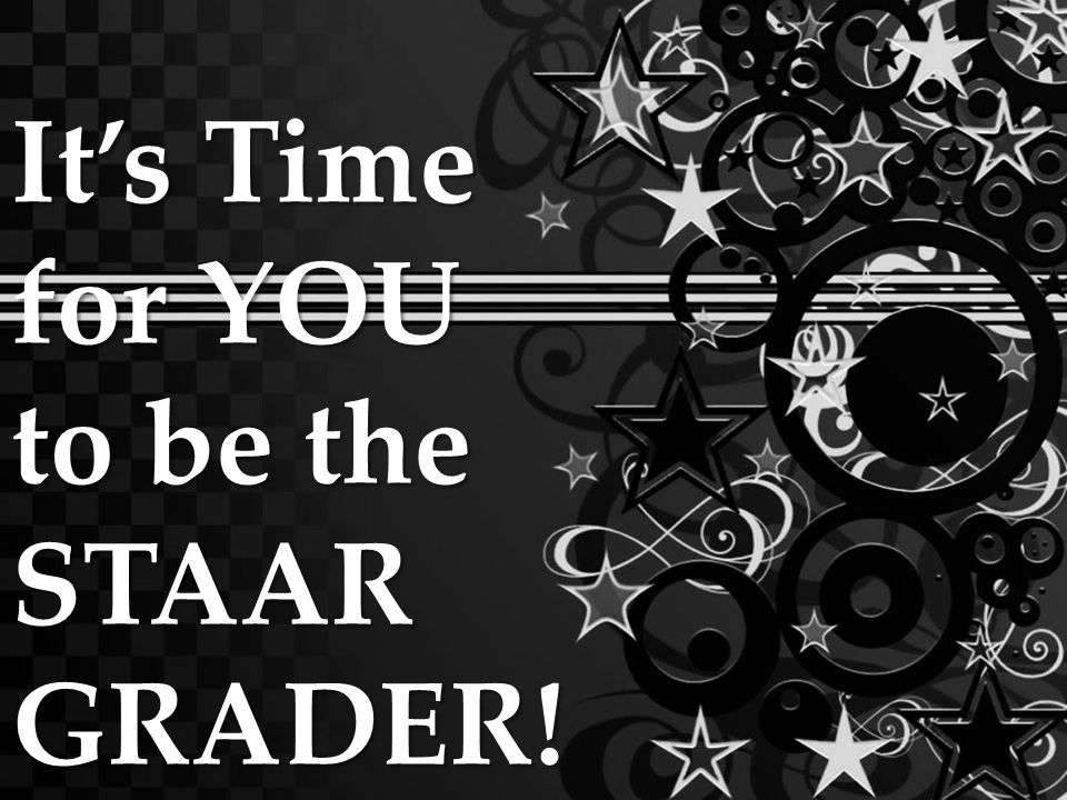 It's Time for YOU to be the STAAR GRADER!