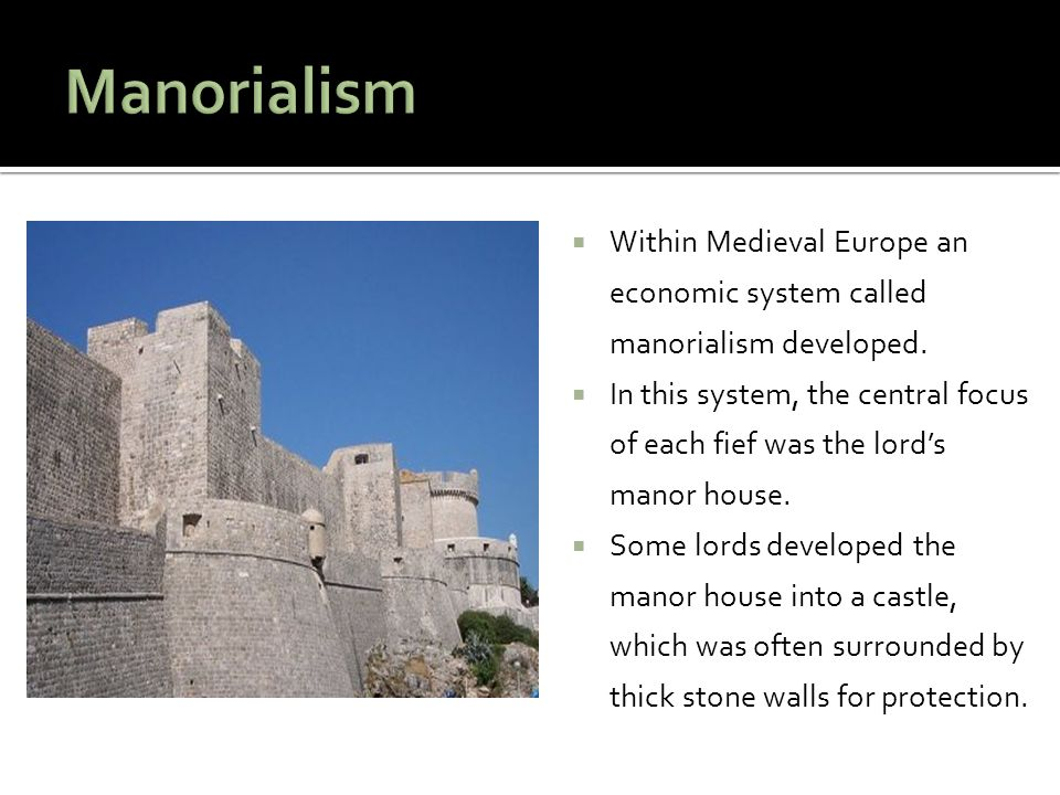 Manorialism Within Medieval Europe an economic system called manorialism developed.