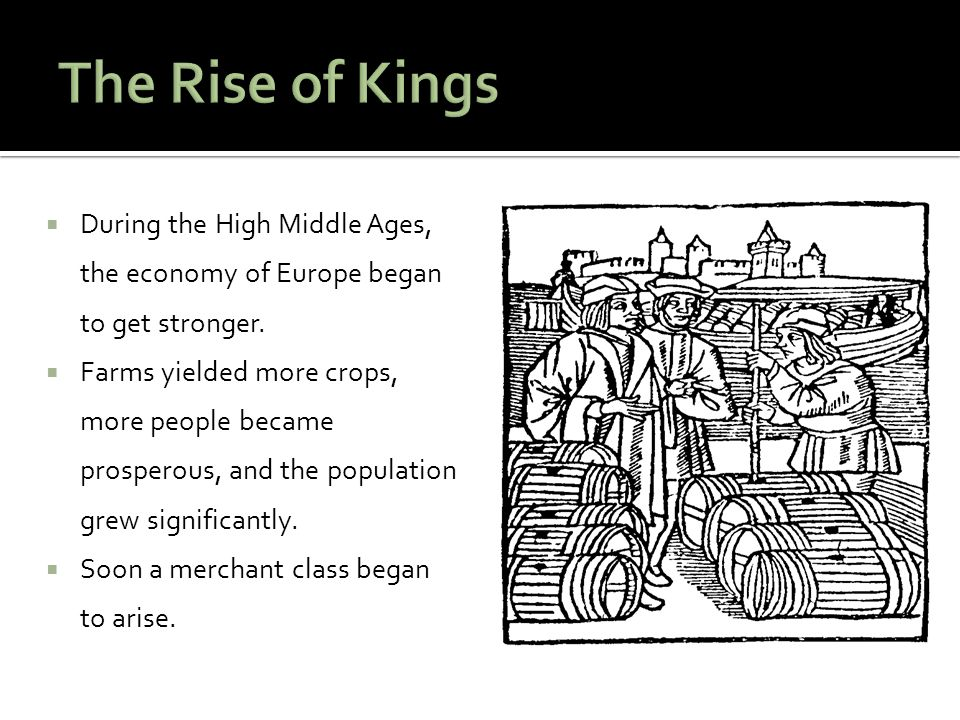 The Rise of Kings During the High Middle Ages, the economy of Europe began to get stronger.