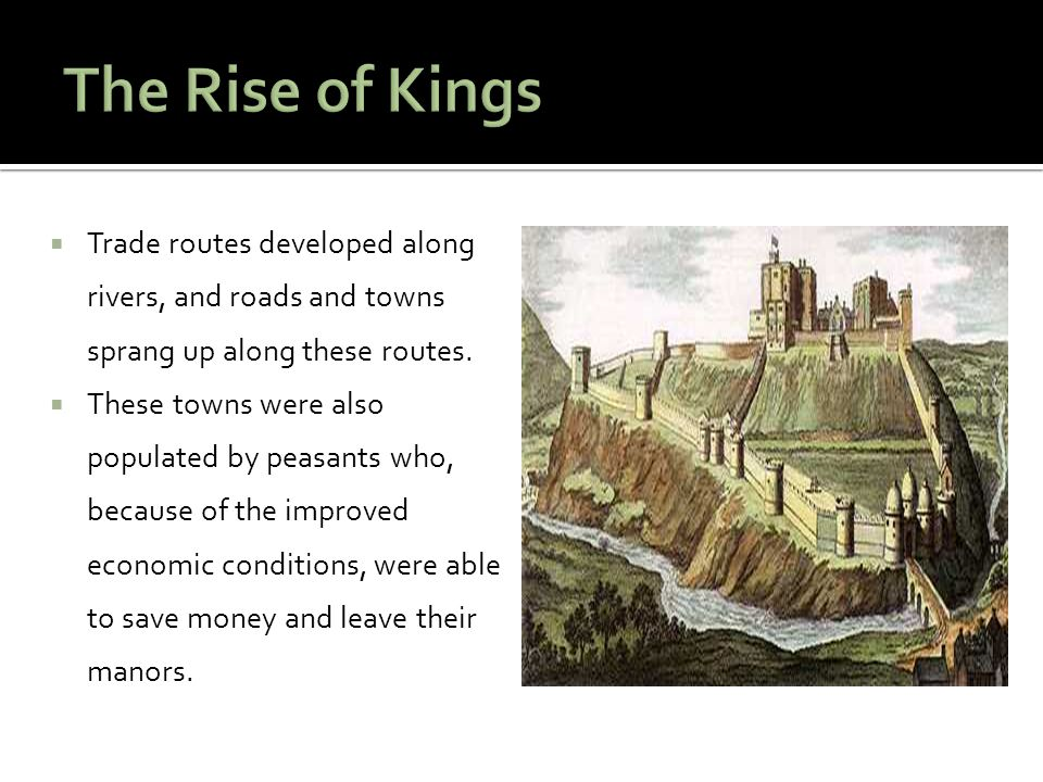 The Rise of Kings Trade routes developed along rivers, and roads and towns sprang up along these routes.