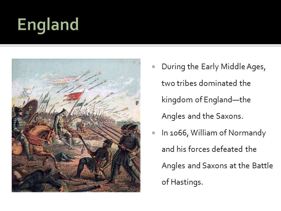 England During the Early Middle Ages, two tribes dominated the kingdom of England—the Angles and the Saxons.