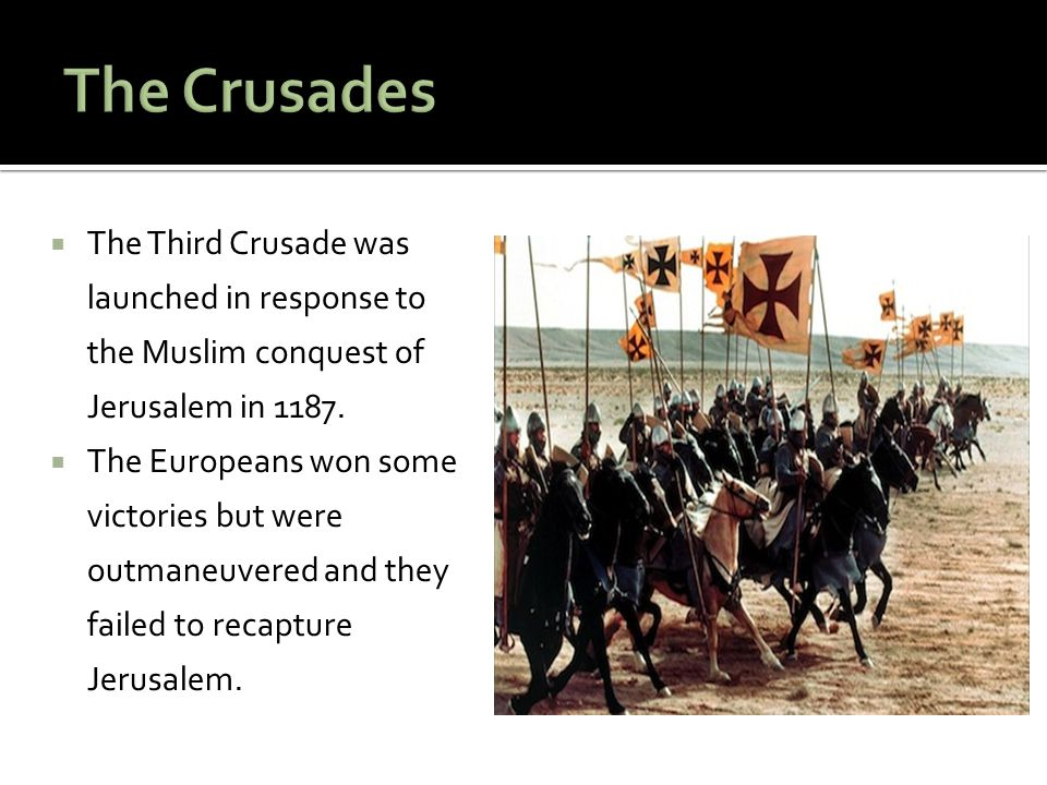 The Crusades The Third Crusade was launched in response to the Muslim conquest of Jerusalem in 1187.
