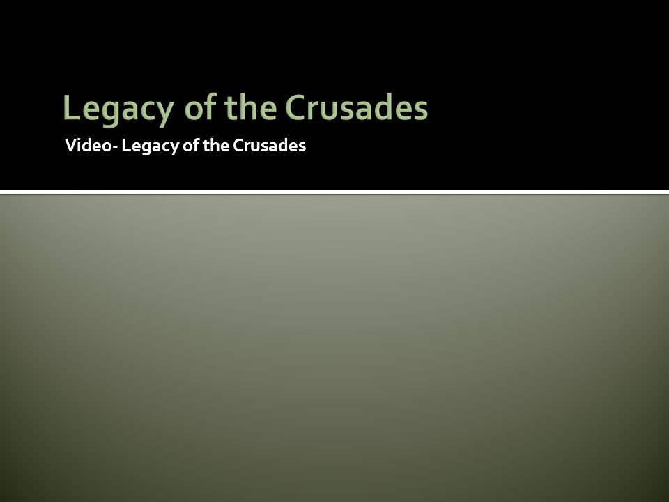 Legacy of the Crusades Video- Legacy of the Crusades