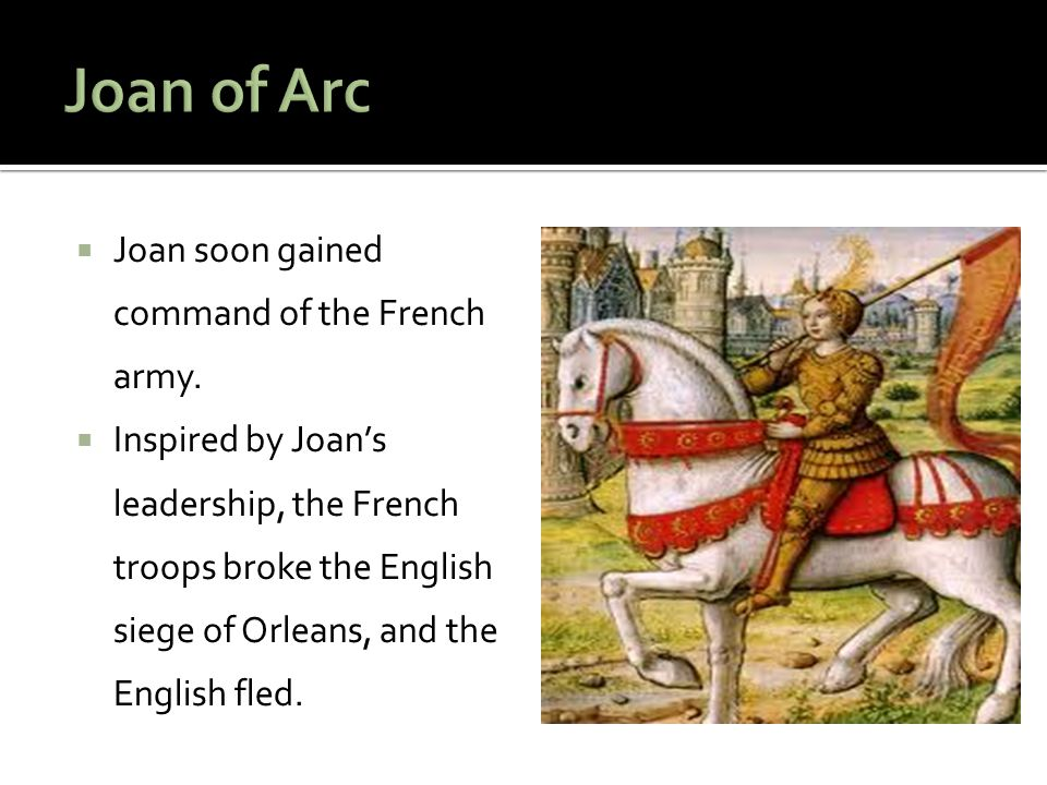 Joan of Arc Joan soon gained command of the French army.