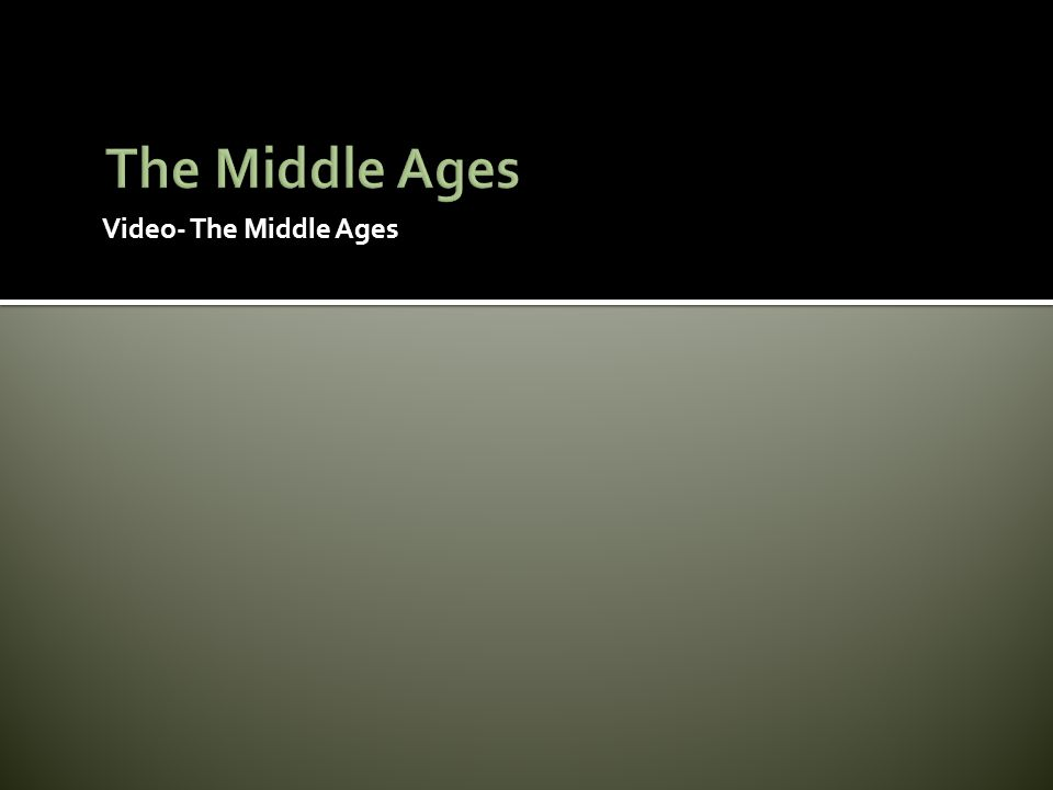 The Middle Ages Video- The Middle Ages