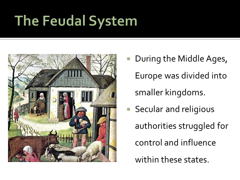 The Feudal System During the Middle Ages, Europe was divided into smaller kingdoms.