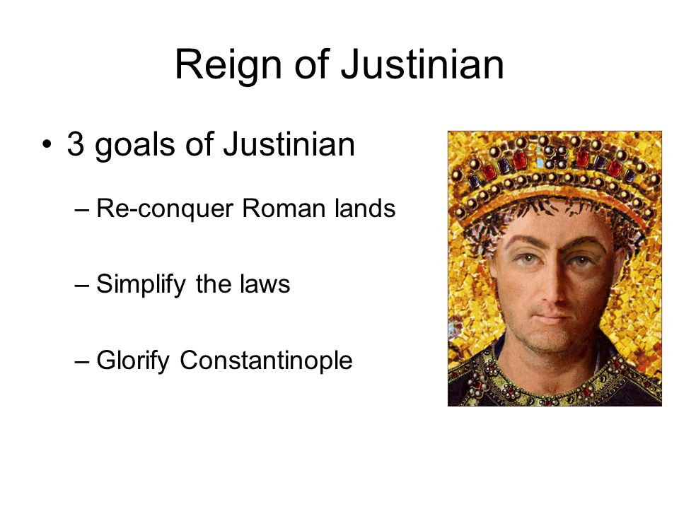 Reign of Justinian 3 goals of Justinian Re-conquer Roman lands